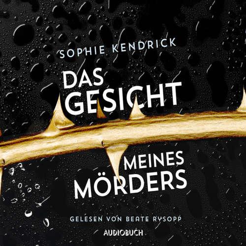 Hoerbuch Das Gesicht meines Mördes - Sophie Kendrick - Beate Rysopp