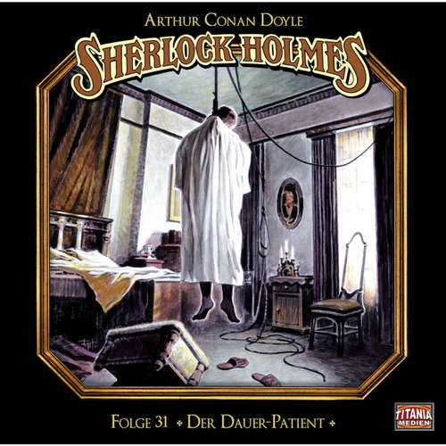 Hoerbuch Sherlock Holmes - Die geheimen Fälle des Meisterdetektivs, Folge 31: Der Dauer-Patient - Arthur Conan Doyle - Joachim Tennstedt