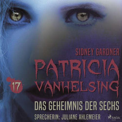 Hoerbuch Patricia Vanhelsing, 17: Das Geheimnis der Sechs - Sidney Gardner - Juliane Ahlemeier