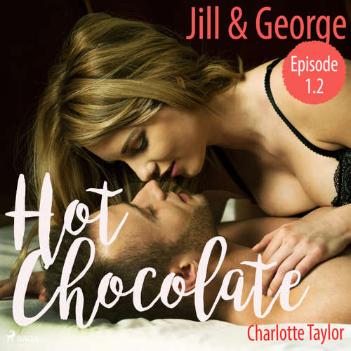Hoerbuch Jill & George - Hot Chocolate (L.A. Roommates), Episode 1.2 (Ungekürzt) - Charlotte Taylor - Mercedes Mendez