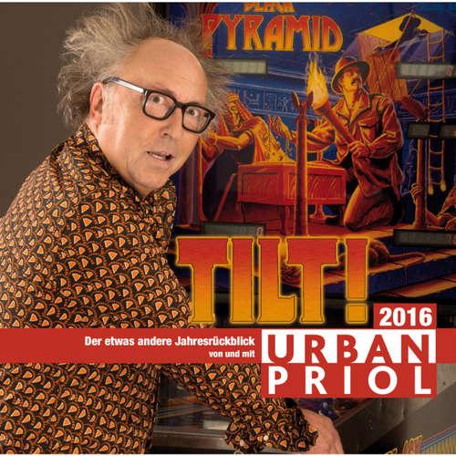 Hoerbuch Tilt! - Der etwas andere Jahresrückblick 2016 - Urban Priol - Urban Priol