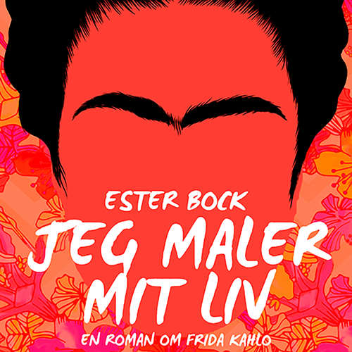 Audiokniha Jeg maler mit liv: En roman om Frida Kahlo - Ester Bock - Charlotte Malmberg