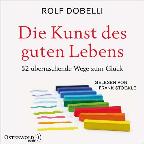 Hoerbuch Die Kunst des guten Lebens - 52 überraschende Wege zum Glück - Rolf Dobelli - Frank Stöckle