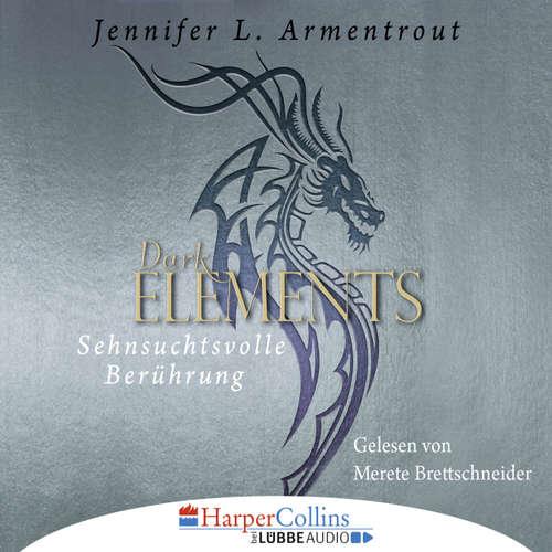 Hoerbuch Sehnsuchtsvolle Berührung - Dark Elements 3 - Jennifer L. Armentrout - Merete Brettschneider