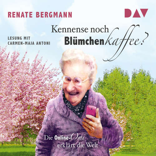 Hoerbuch Die Online-Omi - Kennense noch Blümchenkaffee? Die Online-Omi erklärt die Welt (Lesung) - Renate Bergmann - Carmen-Maja Antoni