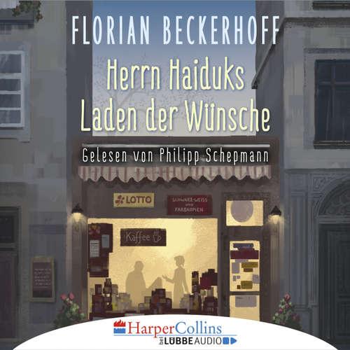 Hoerbuch Herrn Haiduks Laden der Wünsche - Florian Beckerhoff - Philipp Schepmann