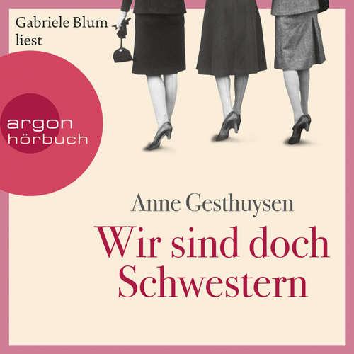 Hoerbuch Wir sind doch Schwestern - Anne Gesthuysen - Gabriele Blum