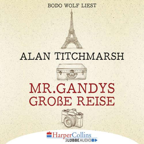 Hoerbuch Mr. Gandys große Reise - Alan Titchmarsh - Bodo Wolf