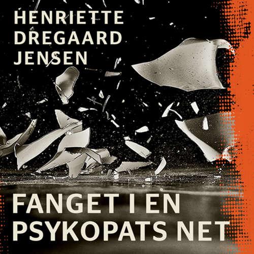 Audiokniha Fanget i en psykopats net - Henriette Dregaard Jensen - Tine Rud