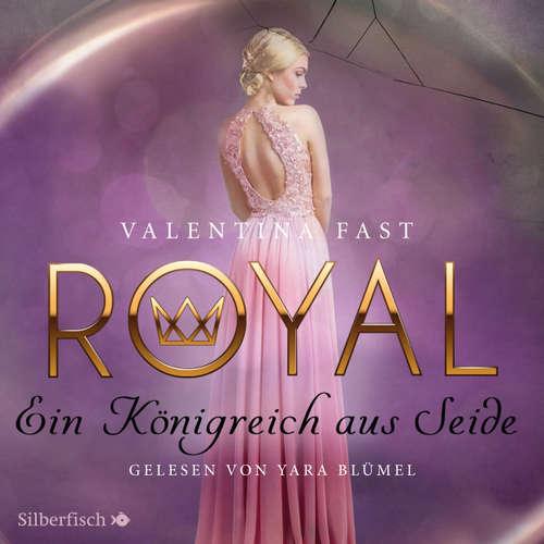 Hoerbuch Royal, 2: Ein Königreich aus Seide - Valentina Fast - Yara Blümel
