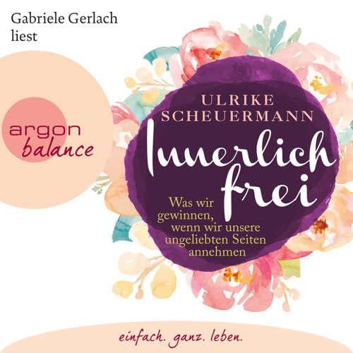 Hoerbuch Innerlich frei - Was wir gewinnen, wenn wir unsere ungeliebten Seiten annehmen - Ulrike Scheuermann - Gabriele Gerlach