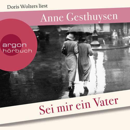 Hoerbuch Sei mir ein Vater - Anne Gesthuysen - Doris Wolters