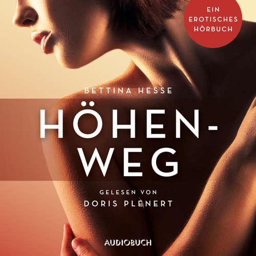 Hoerbuch Höhenweg - Erotische Erzählungen - Ein erotisches Hörbuch, Teil 1 - Bettina Hesse - Doris Plenert