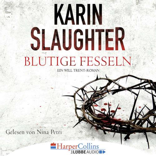 Hoerbuch Blutige Fesseln - Ein Will Trent-Roman - Karin Slaughter - Nina Petri