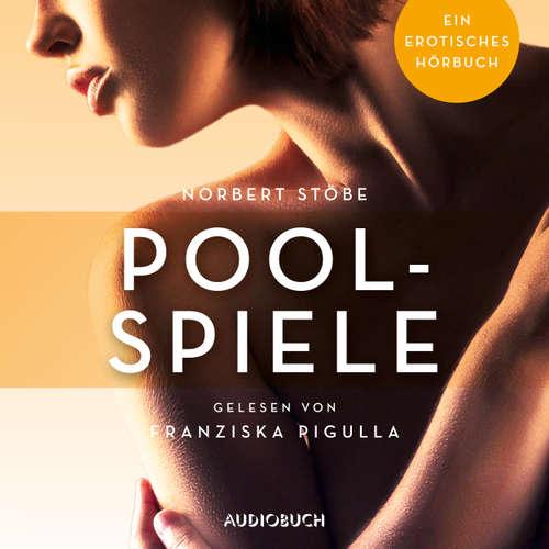 Hoerbuch Poolspiele - Erotische Erzählungen - Ein erotisches Hörbuch, Teil 4 - Norbert Stöbe - Franziska Pigulla