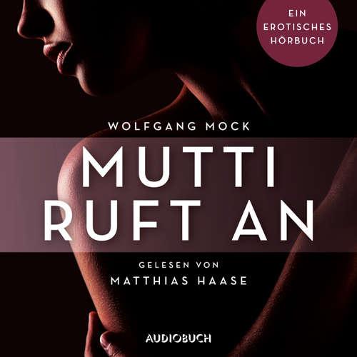Hoerbuch Mutti ruft an - Erotische Erzählungen - Ein erotisches Hörbuch, Teil 5 - Wolfgang Mock - Matthias Haase