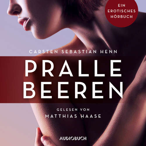 Hoerbuch Pralle Beeren - Erotische Erzählungen - Ein erotisches Hörbuch, Teil 6 - Carsten Sebastian Henn - Matthias Haase
