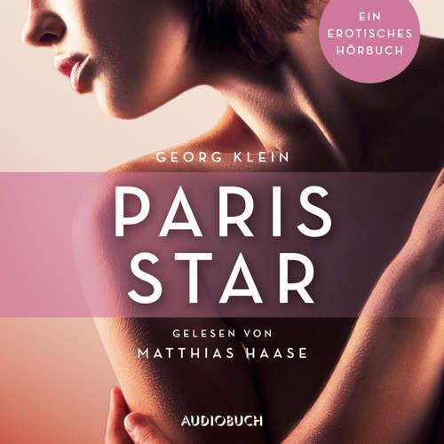 Hoerbuch Paris Star - Erotische Erzählungen - Ein erotisches Hörbuch, Teil 7 - Georg Klein - Matthias Haase