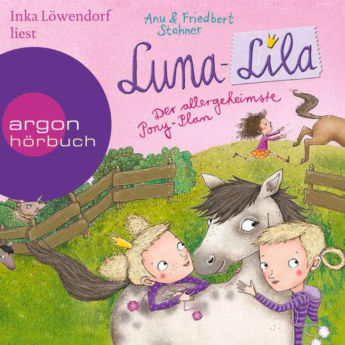 Hoerbuch Luna-Lila - Der allergeheimste Pony-Plan - Friedbert Stohner - Inka Löwendorf