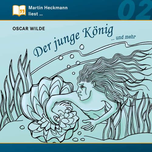 Hoerbuch Martin Heckmann liest, Folge 2: Oscar Wilde - Der junge König ... und mehr - Oscar Wilde - Martin Heckmann