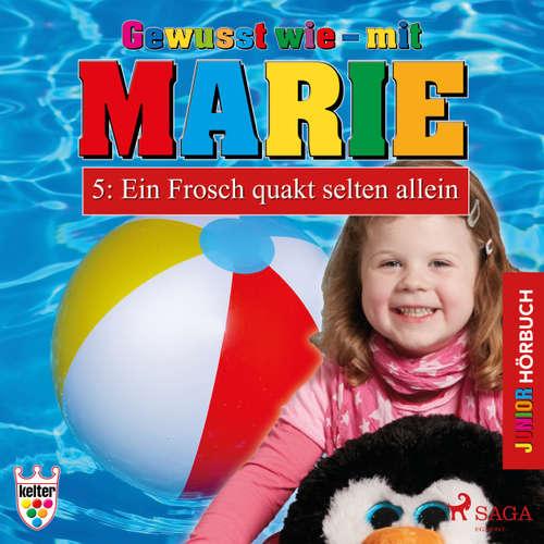 Hoerbuch Gewusst wie - mit Marie, 5: Ein Frosch quakt selten allein - Heike Wendler - Lena Donnermann
