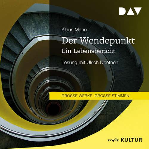 Hoerbuch Der Wendepunkt. Ein Lebensbericht - Klaus Mann - Ulrich Noethen