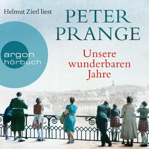 Hoerbuch Unsere wunderbaren Jahre - Ein deutsches Märchen - Peter Prange - Helmut Zierl