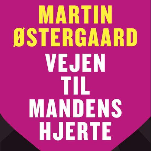 Audiokniha Vejen til mandens hjerte - Martin Østergaard - Martin Østergaard