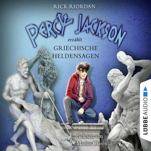 Hoerbuch Percy Jackson erzählt: Griechische Heldensagen - Rick Riordan - Marius Clarén