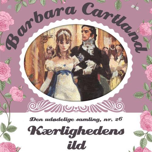 Audiokniha Kærlighedens ild - Barbara Cartland - Den udødelige samling 26 - Barbara Cartland - Anne-Mette Johansen