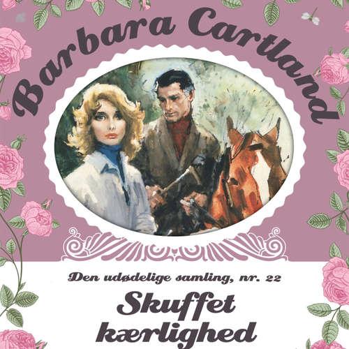 Audiokniha Skuffet kærlighed - Barbara Cartland - Den udødelige samling 22 - Barbara Cartland - Marian Friborg