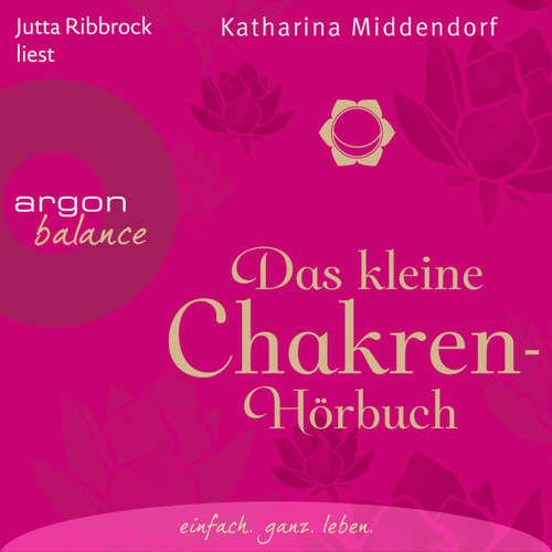 Hoerbuch Das kleine Chakren-Hörbuch (Autorisierte Lesefassung) - Katharina Middendorf - Jutta Ribbrock