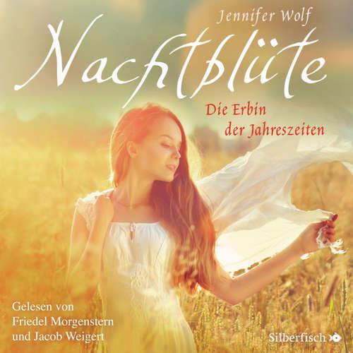 Hoerbuch Nachtblüte. Die Erbin der Jahreszeiten - Geschichten der Jahreszeiten 3 - Jennifer Wolf - Friedel Morgenstern