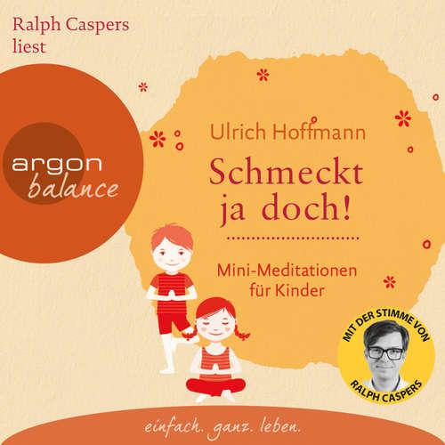 Hoerbuch Schmeckt ja doch! - Mini-Meditationen für Kinder (Autorisierte Lesefassung) - Ulrich Hoffmann - Ralph Caspers