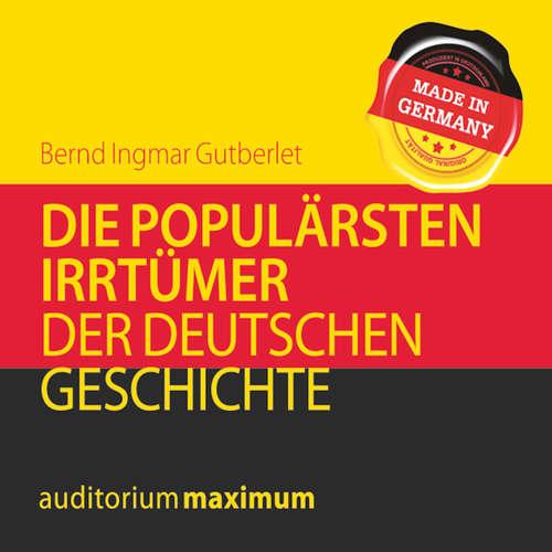 Hoerbuch Die populärsten Irrtümer der deutschen Geschichte - Bernd Ingmar Gutberlet - Uve Teschner