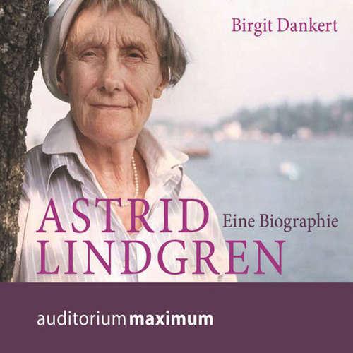 Hoerbuch Astrid Lindgren - Eine Biographie - Birgit Dankert - Thomas Krause