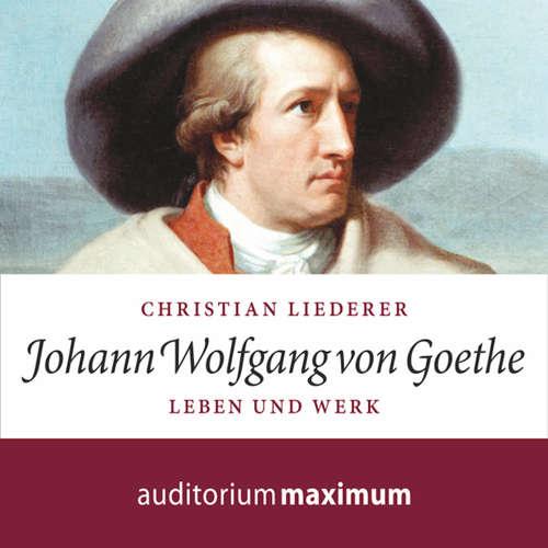 Hoerbuch Johann Wolfgang von Goethe - Leben und Werk - Christian Liederer - Axel Thielmann