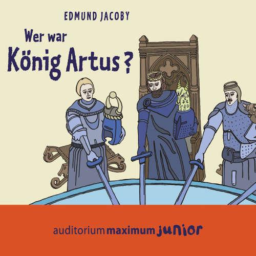Hoerbuch Wer war König Artus? - Edmund Jacoby - Wolfgang Schmidt
