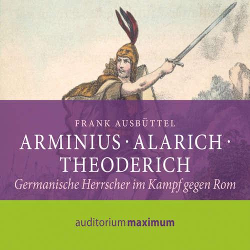 Arminius - Alarich - Theoderich
