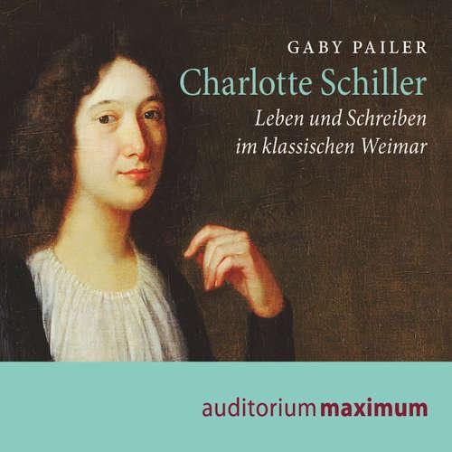 Charlotte Schiller - Leben und Schreiben im klassischen Weimar