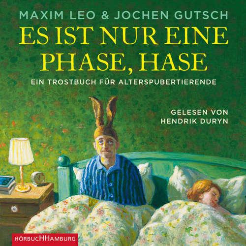 Hoerbuch Es ist nur eine Phase, Hase - Ein Trostbuch für Alterspubertierende - Maxim Leo - Hendrik Duryn