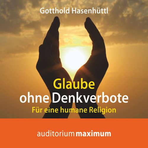 Hoerbuch Glaube ohne Denkverbote - Gotthold Hasenhüttl - Uve Teschner