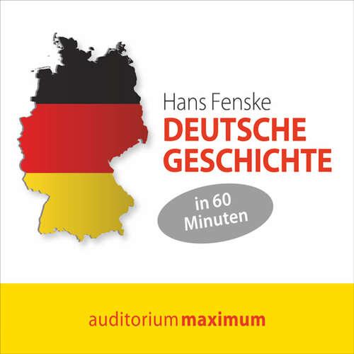 Hoerbuch Deutsche Geschichte in 60 Minuten - Hans Fenske - Uve Teschner