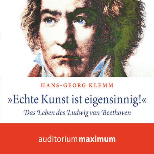 'Echte Kunst ist eigensinnig!' - Das Leben des Ludwig van Beethoven