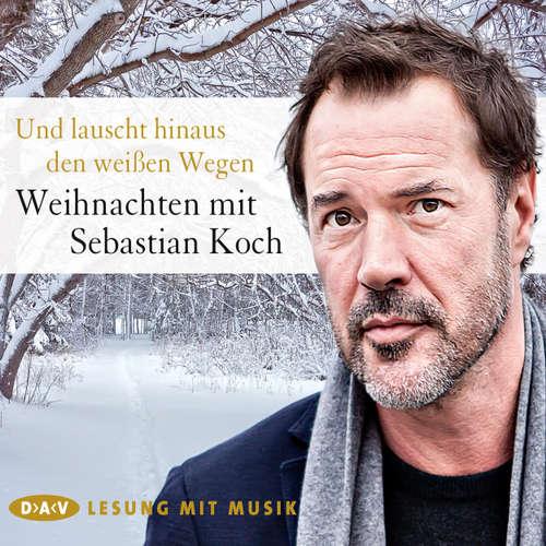 Hoerbuch Und lauscht hinaus den weißen Wegen - Weihnachten mit Sebastian Koch (Lesung mit Musik) - Diverse Autoren - Sebastian Koch