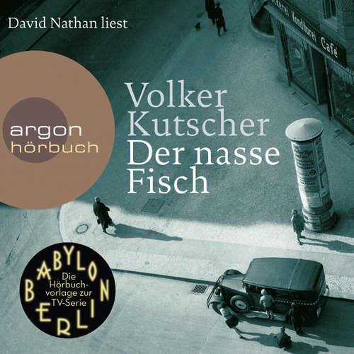 Hoerbuch Der nasse Fisch - (Vorlage zur TV-Serie Babylon Berlin) (Ungekürzte Lesung) - Volker Kutscher - David Nathan