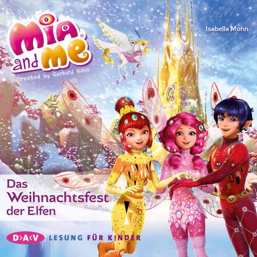 Hoerbuch Mia and me, Das Weihnachtsfest der Elfen (Lesung mit Musik) - Isabella Mohn - Friedel Morgenstern
