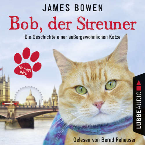 Hoerbuch Bob, der Streuner - Die Geschichte einer außergewöhnlichen Katze - James Bowen - Bernd Reheuser