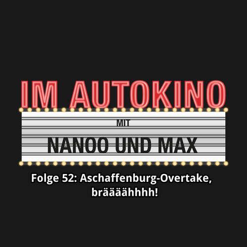 """Hoerbuch Im Autokino, Folge 52: Aschaffenburg-Overtake, bräääähhhh! - Max """"Rockstah"""" Nachtsheim - Max """"Rockstah"""" Nachtsheim"""