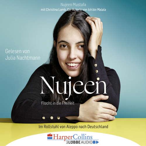 Hoerbuch Nujeen - Flucht in die Freiheit - Im Rollstuhl von Aleppo nach Deutschland - Nujeen Mustafa - Julia Nachtmann
